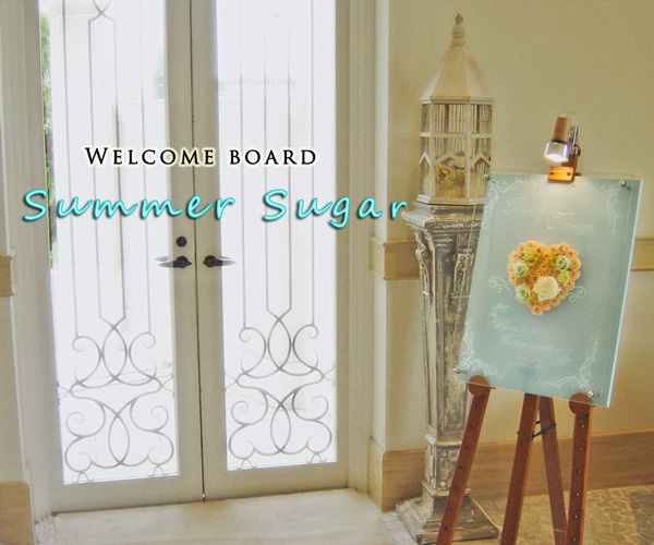 夏の陽射しのように明るくゲストをお迎え プリザーブドフラワーのガラスウェルカムボード Summer Sugar サマーシュガー